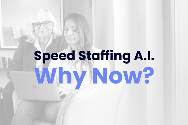 Speed Staffing A.I. Why Now?